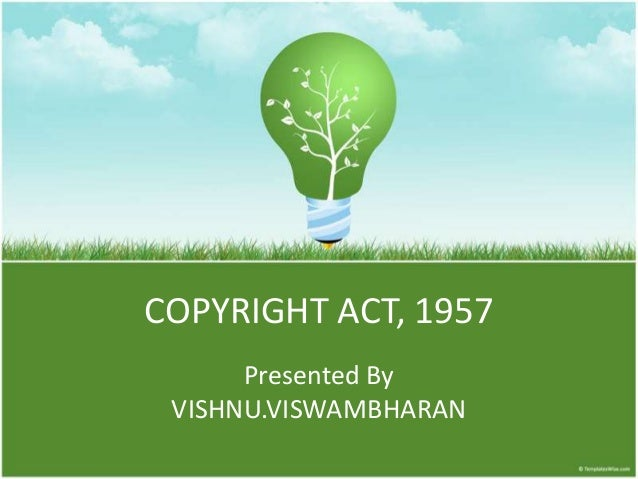 COPYRIGHT ACT, 1957      Presented By VISHNU.VISWAMBHARAN