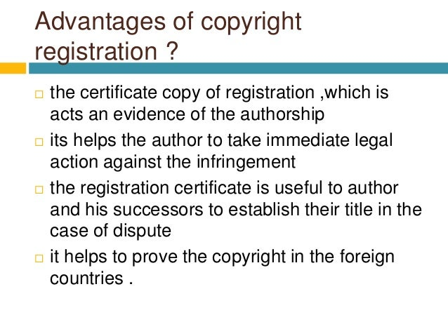 Advantages of copyright registration ?  the certificate copy of registration ,which is acts an evidence of the authorship...