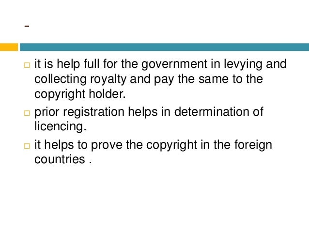 -  it is help full for the government in levying and collecting royalty and pay the same to the copyright holder.  prior...