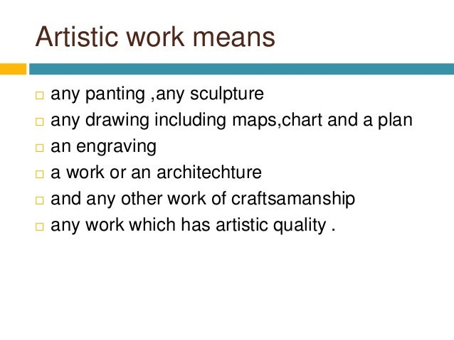Artistic work means  any panting ,any sculpture  any drawing including maps,chart and a plan  an engraving  a work or ...