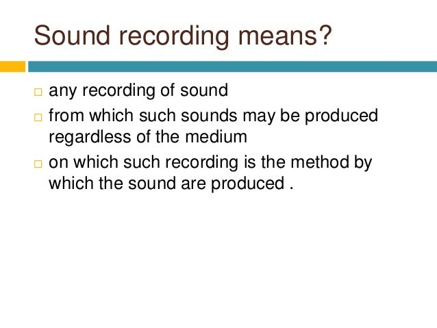 Sound recording means?  any recording of sound  from which such sounds may be produced regardless of the medium  on whi...