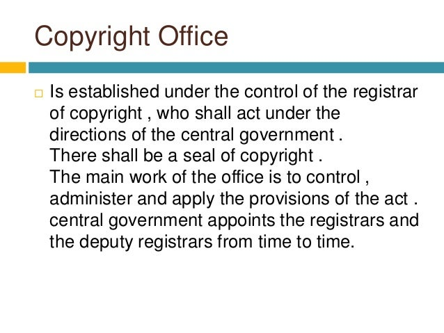 Copyright Office  Is established under the control of the registrar of copyright , who shall act under the directions of ...