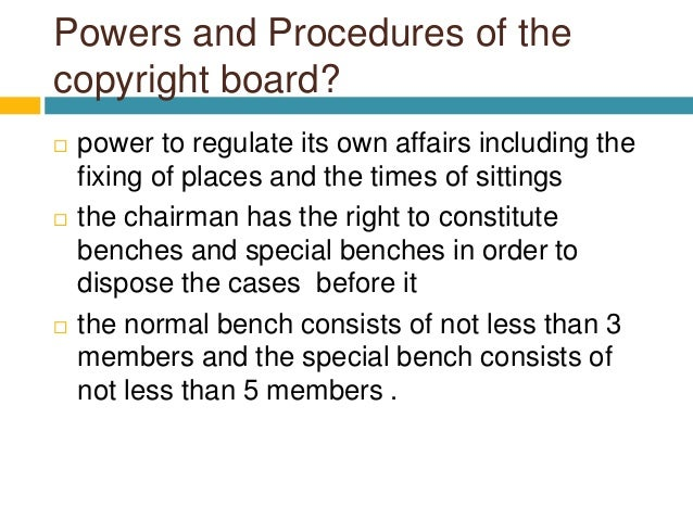 Powers and Procedures of the copyright board?  power to regulate its own affairs including the fixing of places and the t...