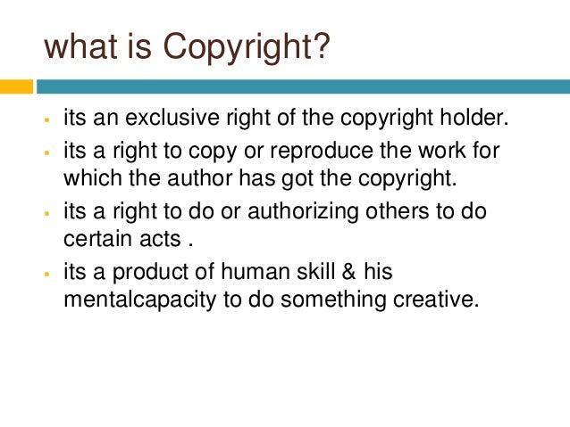 what is Copyright?  its an exclusive right of the copyright holder.  its a right to copy or reproduce the work for which...