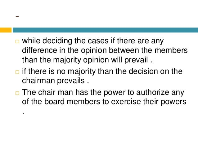 -  while deciding the cases if there are any difference in the opinion between the members than the majority opinion will...