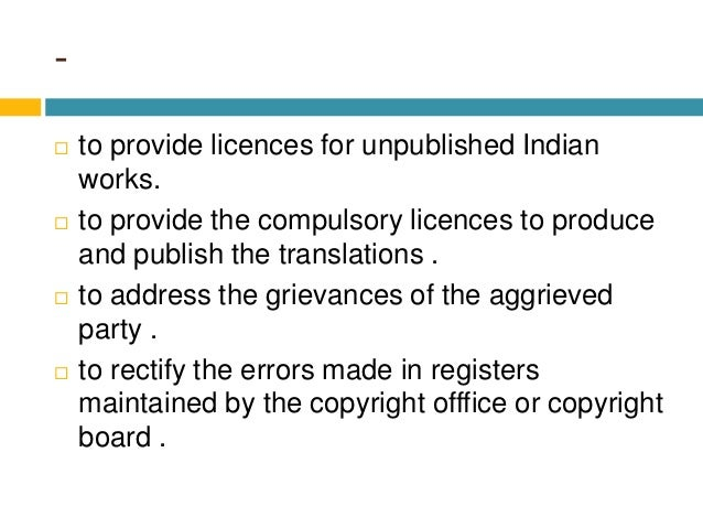 -  to provide licences for unpublished Indian works.  to provide the compulsory licences to produce and publish the tran...