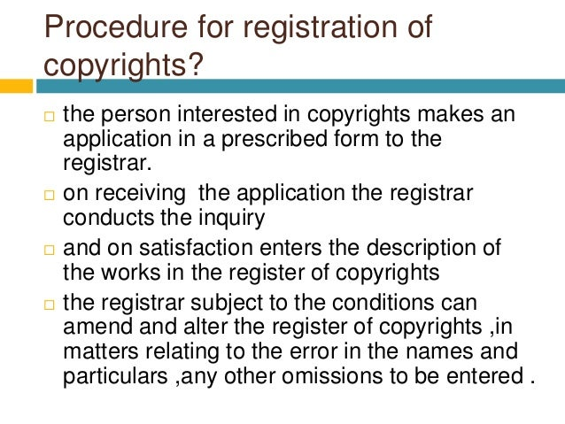 Procedure for registration of copyrights?  the person interested in copyrights makes an application in a prescribed form ...
