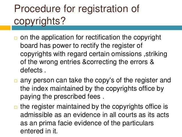 Procedure for registration of copyrights?  on the application for rectification the copyright board has power to rectify ...