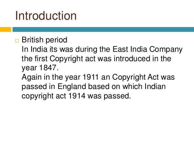 Introduction  British period In India its was during the East India Company the first Copyright act was introduced in the...