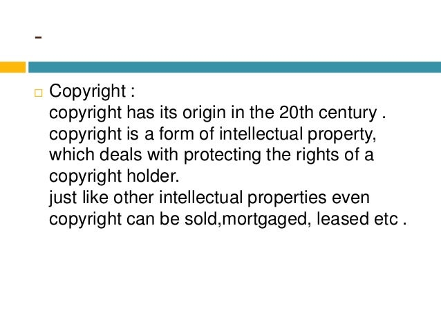 -  Copyright : copyright has its origin in the 20th century . copyright is a form of intellectual property, which deals w...