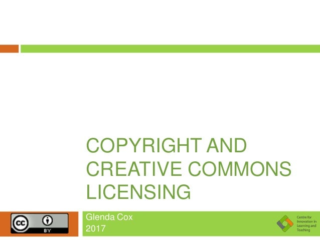 COPYRIGHT AND CREATIVE COMMONS LICENSING Glenda Cox 2017