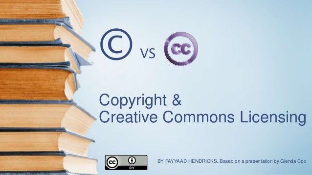 Copyright & Creative Commons Licensing BY FAYYAAD HENDRICKS. Based on a presentation by Glenda Cox VS©