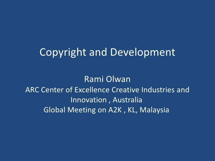 Copyright and Development                   Rami Olwan ARC Center of Excellence Creative Industries and             Innova...