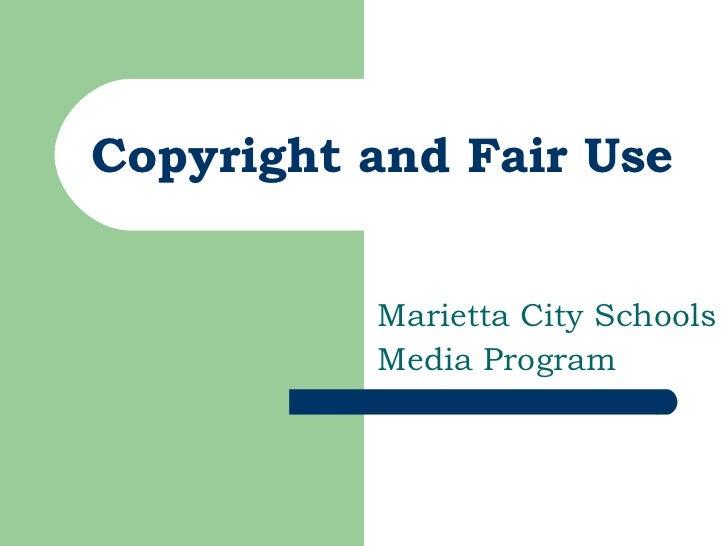 Copyright and Fair Use Marietta City Schools Media Program