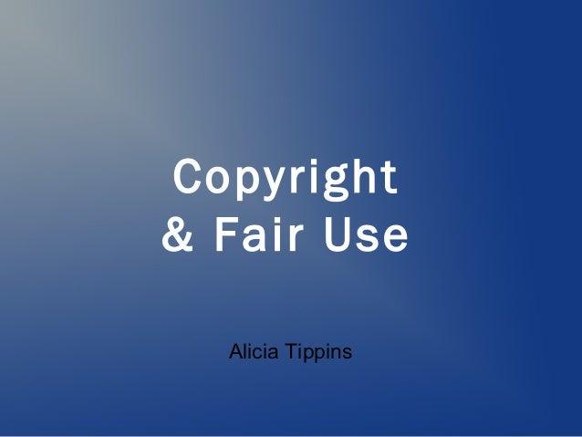 Copyright& Fair Use  Alicia Tippins