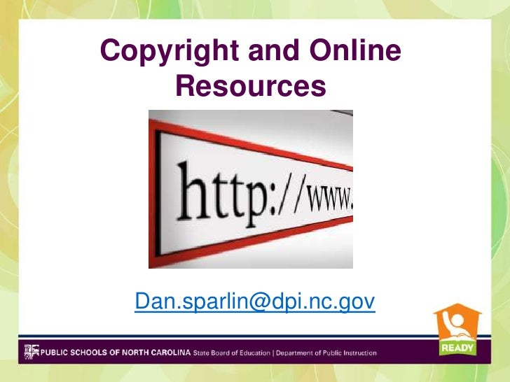 Copyright and Online    Resources  Dan.sparlin@dpi.nc.gov