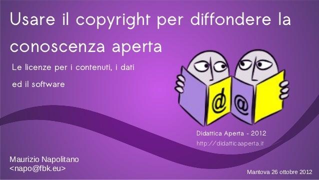 Usare il copyright per diffondere laconoscenza apertaLe licenze per i contenuti, i datied il software                     ...