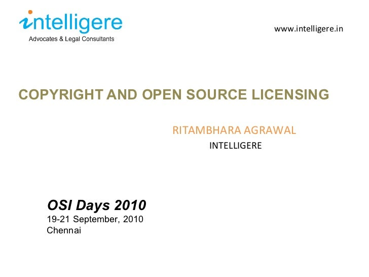 <ul><li>COPYRIGHT AND OPEN SOURCE LICENSING </li></ul>www.intelligere.in RITAMBHARA AGRAWAL INTELLIGERE OSI Days 2010 19-2...