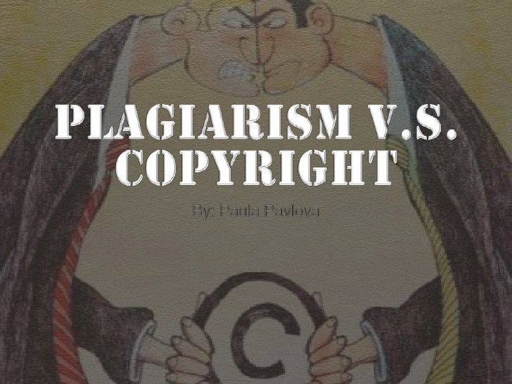 Plagiarism V.S. Copyright <br />By: Paula Pavlova<br />