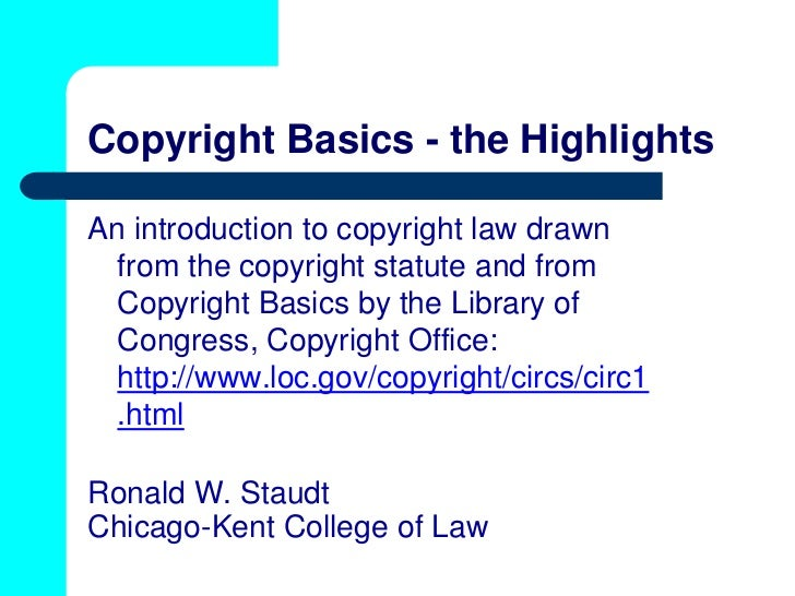 Copyright Basics - the HighlightsAn introduction to copyright law drawn  from the copyright statute and from  Copyright Ba...