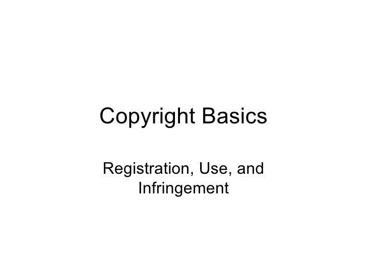 Copyright Basics Registration, Use, and Infringement Care of