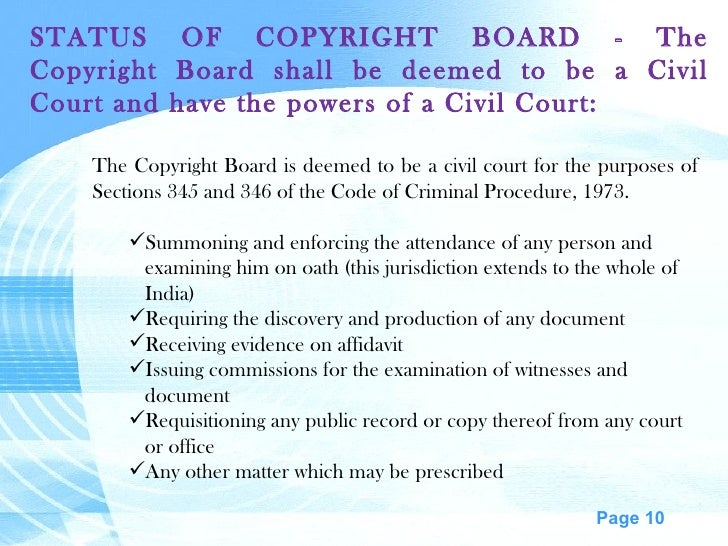 STATUS OF COPYRIGHT BOARD - The Copyright Board shall be deemed to be a Civil Court and have the powers of a Civil Court: ...