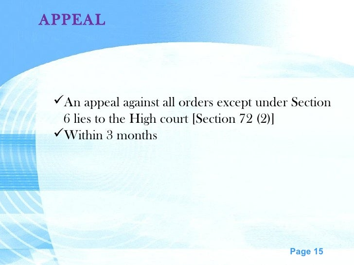 APPEAL   <ul><li>An appeal against all orders except under Section </li></ul><ul><li>6 lies to the High court [Section 72 ...