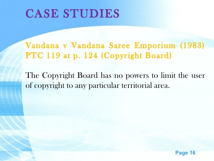 CASE STUDIES Vandana v Vandana Saree Emporium (1983) PTC 119 at p. 124 (Copyright Board) The Copyright Board has no powers...