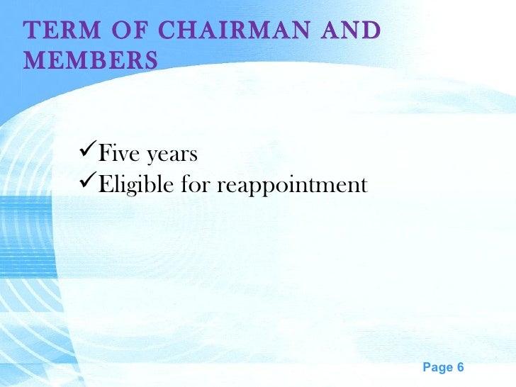TERM OF CHAIRMAN AND MEMBERS <ul><li>Five years </li></ul><ul><li>Eligible for reappointment </li></ul>