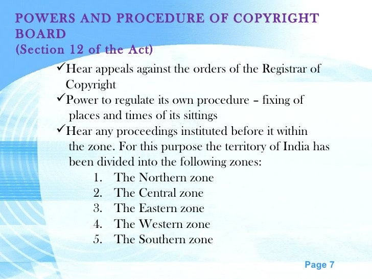 POWERS AND PROCEDURE OF COPYRIGHT BOARD (Section 12 of the Act) <ul><li>Hear appeals against the orders of the Registrar o...