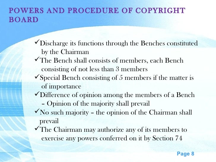 POWERS AND PROCEDURE OF COPYRIGHT BOARD <ul><li>Discharge its functions through the Benches constituted </li></ul><ul><li>...