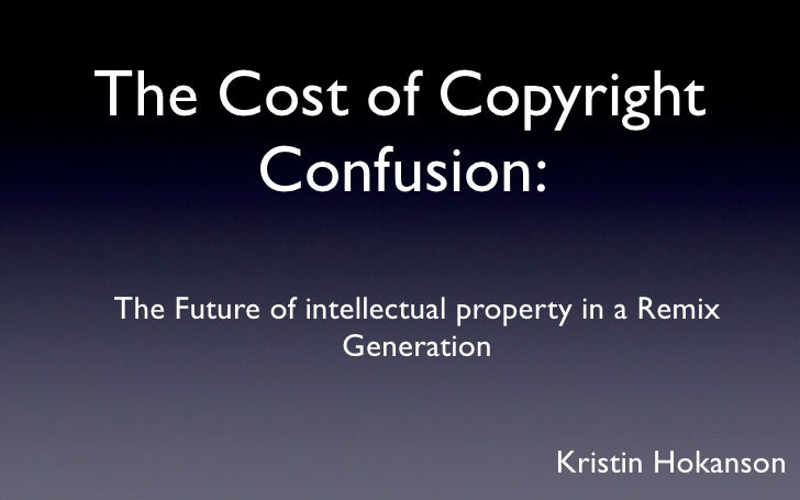 Conquring Copyright      Confusion: The Future of intellectual property in a Remix                  Generation            ...