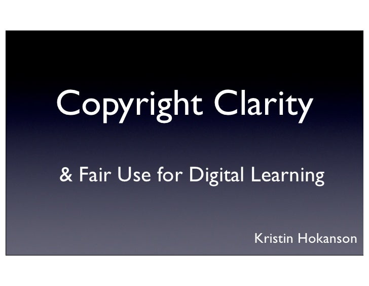 Copyright Clarity& Fair Use for Digital Learning                      Kristin Hokanson