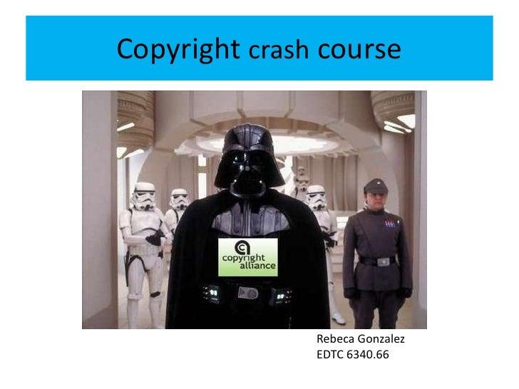 Copyright crash course<br />Rebeca Gonzalez<br />EDTC 6340.66<br />