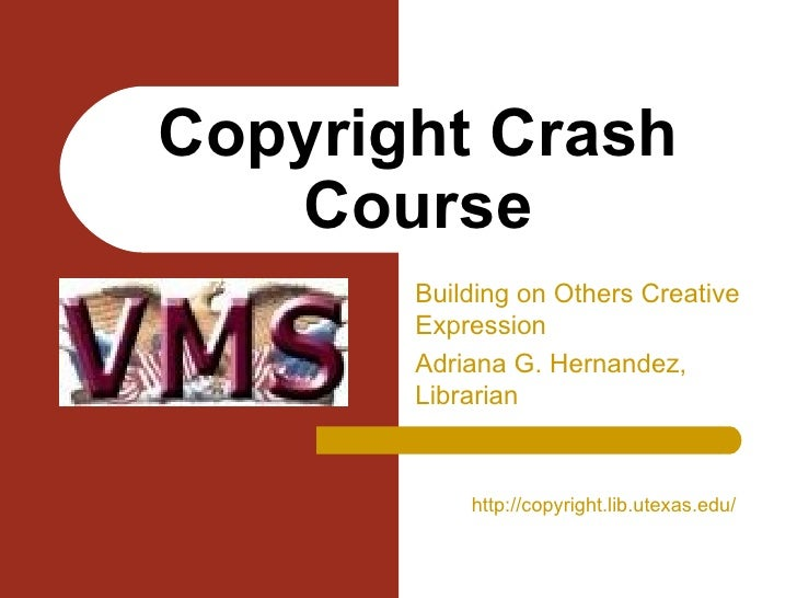 Building on Others Creative Expression Adriana G. Hernandez, Librarian Copyright Crash Course http://copyright.lib.utexas....