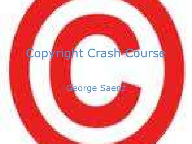 Copyright Crash Course<br />George Saenz<br />