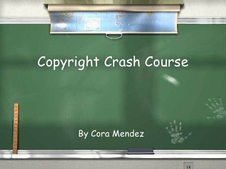 Copyright Crash Course By Cora Mendez