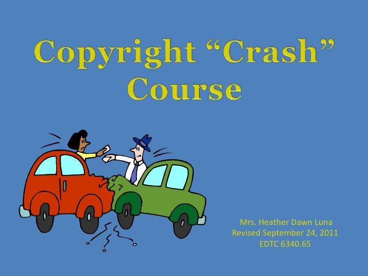 """Copyright """"Crash"""" Course<br /> Mrs. Heather Dawn Luna<br />Revised September 24, 2011<br />EDTC 6340.65<br />"""