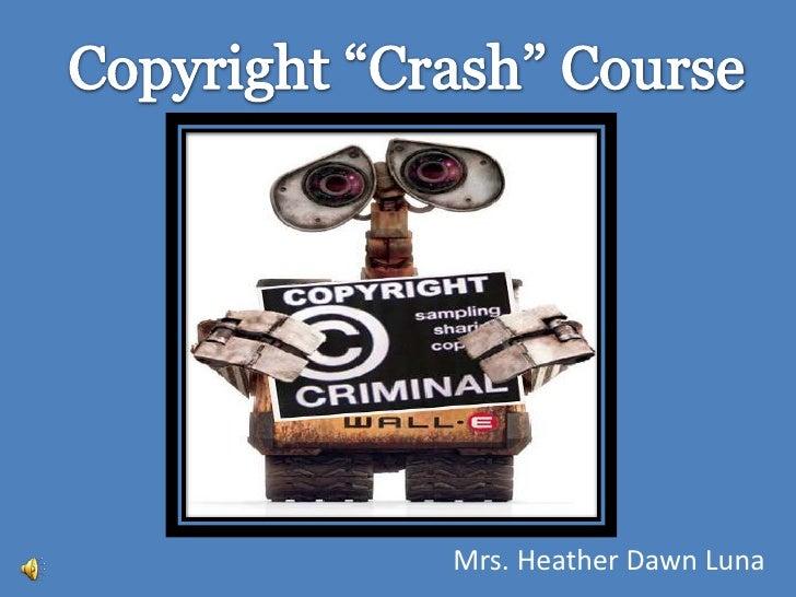 "Copyright ""Crash"" Course<br />Mrs. Heather Dawn Luna<br />"