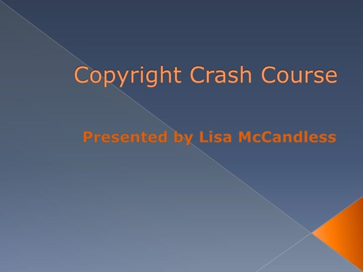 Copyright Crash Course<br />Presented by Lisa McCandless<br />