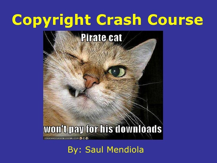 Copyright Crash Course<br />By: Saul Mendiola<br />