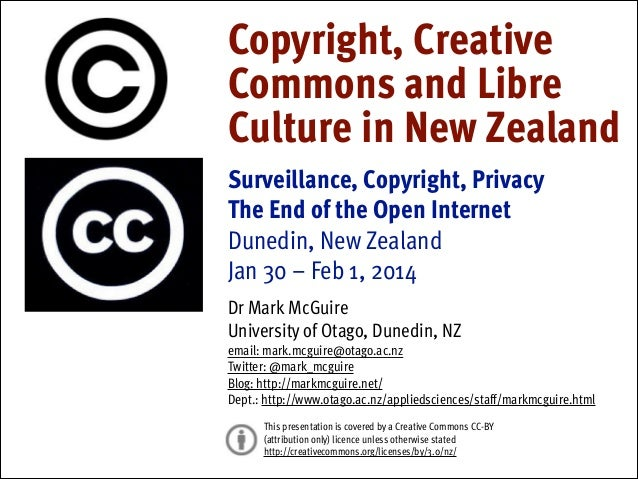 Copyright, Creative Commons and Libre Culture in New Zealand !  Surveillance, Copyright, Privacy The End of the Open Inter...