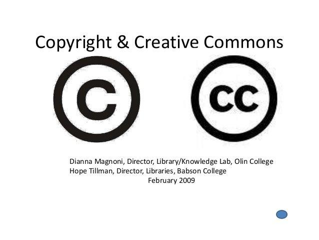 Copyright & Creative Commons   Dianna Magnoni, Director, Library/Knowledge Lab, Olin College   Hope Tillman, Director, Lib...