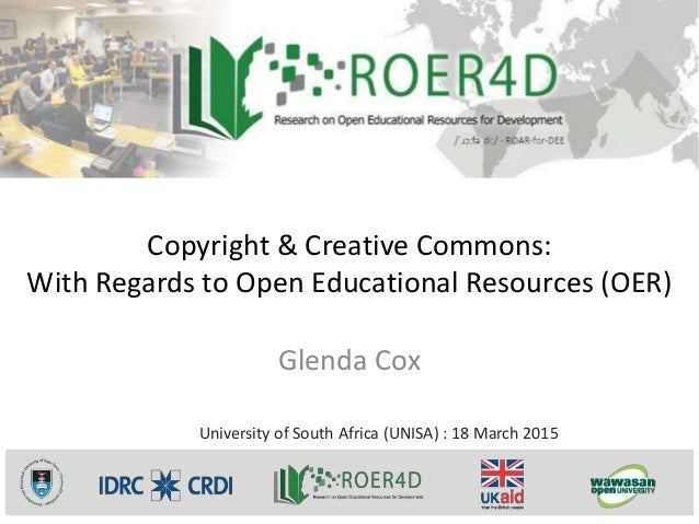 Copyright & Creative Commons: With Regards to Open Educational Resources (OER) Glenda Cox University of South Africa (UNIS...