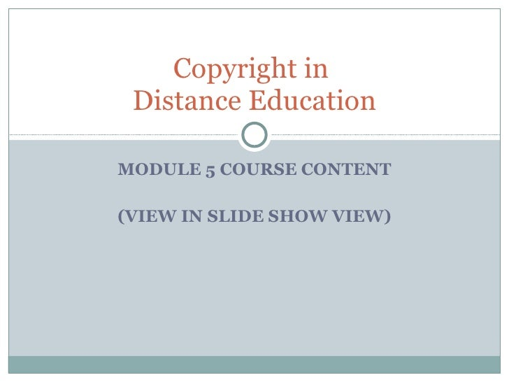 MODULE 5 COURSE CONTENT (VIEW IN SLIDE SHOW VIEW) Copyright in  Distance Education