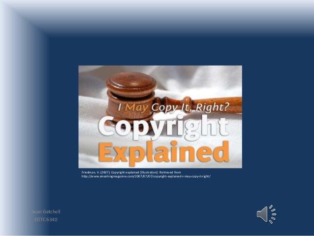 Sean Getchell EDTC 6340 Friedman, V. (2007). Copyright explained [Illustration]. Retrieved from http://www.smashingmagazin...