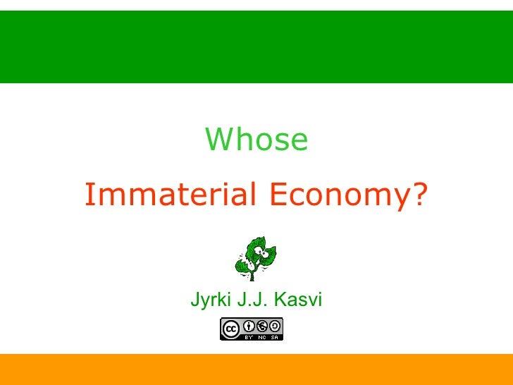 Whose Immaterial Economy? Jyrki J.J. Kasvi