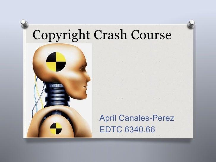Copyright Crash Course April Canales-Perez EDTC 6340.66