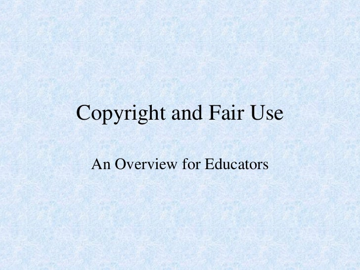 Copyright and Fair Use An Overview for Educators