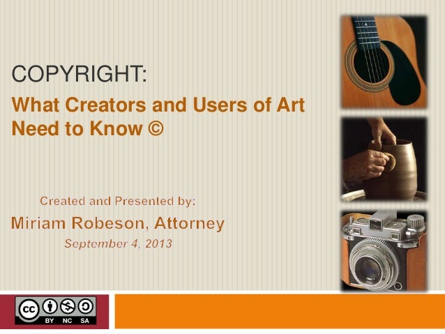 COPYRIGHT: What Creators and Users of Art Need to Know ©